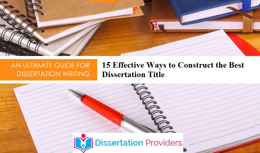 15 Effective Ways to Construct the Best Dissertation Title