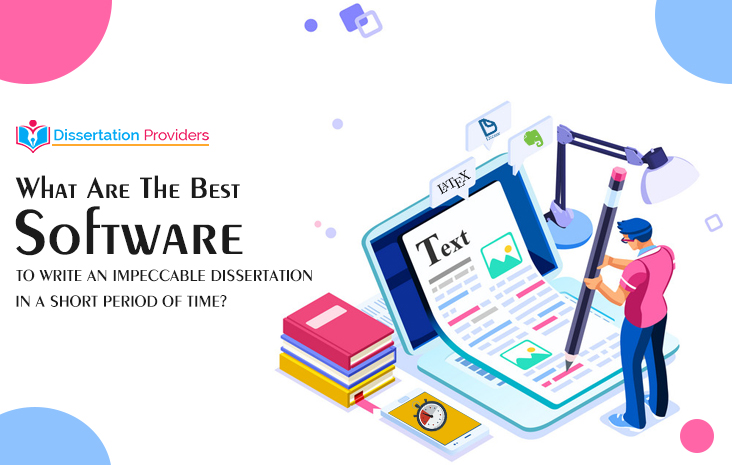 What Are The Best Software To Write An Impeccable Dissertation In A Short Period Of Time?